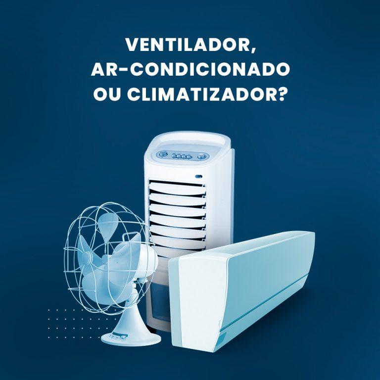 Ventilador, Ar-condicionado ou Climatizador?